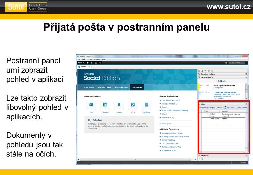 www.sutol.cz Přijatá pošta v postranním panelu Postranní panel umí zobrazit pohled v aplikaci Lze takto zobrazit libovolný pohled v aplikacích. Dokume