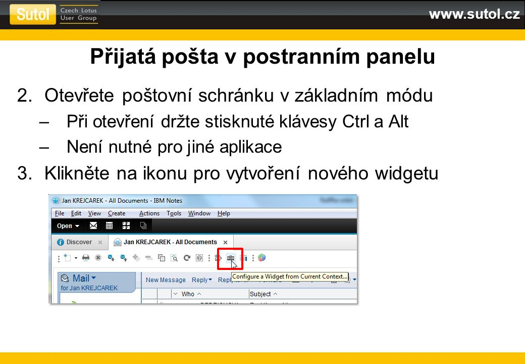 www.sutol.cz Přijatá pošta v postranním panelu 2.Otevřete poštovní schránku v základním módu –Při otevření držte stisknuté klávesy Ctrl a Alt –Není nu