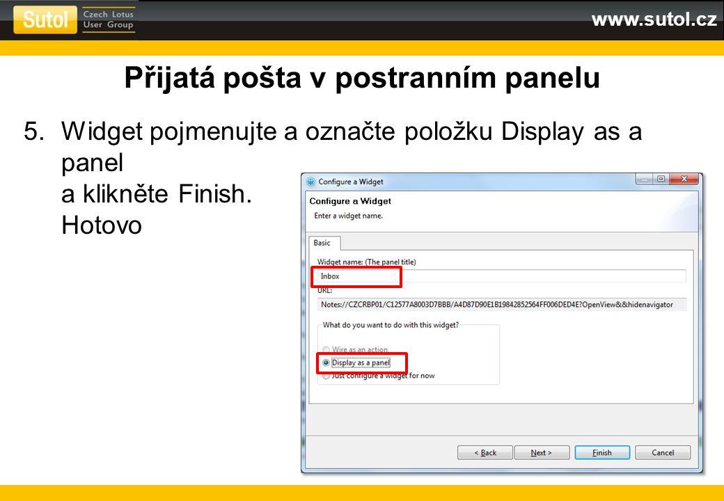 www.sutol.cz Přijatá pošta v postranním panelu 5.Widget pojmenujte a označte položku Display as a panel a klikněte Finish. Hotovo