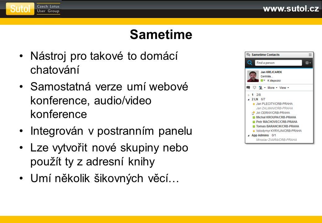 www.sutol.cz Sametime Nástroj pro takové to domácí chatování Samostatná verze umí webové konference, audio/video konference Integrován v postranním pa