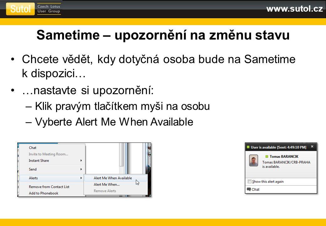 www.sutol.cz Sametime – upozornění na změnu stavu Chcete vědět, kdy dotyčná osoba bude na Sametime k dispozici… …nastavte si upozornění: –Klik pravým