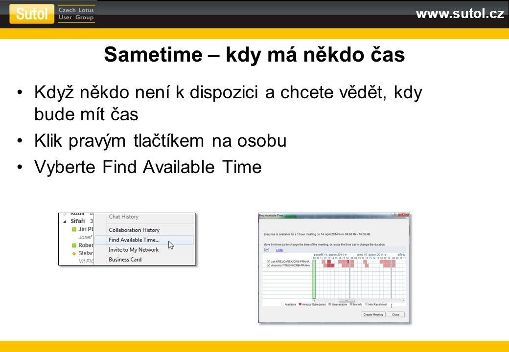 www.sutol.cz Sametime – kdy má někdo čas Když někdo není k dispozici a chcete vědět, kdy bude mít čas Klik pravým tlačtíkem na osobu Vyberte Find Avai