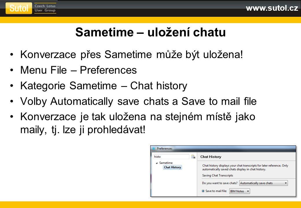 www.sutol.cz Sametime – uložení chatu Konverzace přes Sametime může být uložena! Menu File – Preferences Kategorie Sametime – Chat history Volby Autom