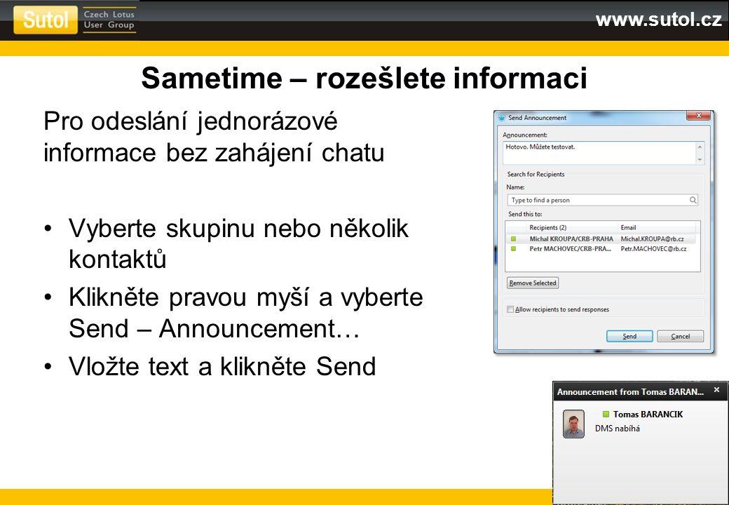www.sutol.cz Sametime – rozešlete informaci Pro odeslání jednorázové informace bez zahájení chatu Vyberte skupinu nebo několik kontaktů Klikněte pravo