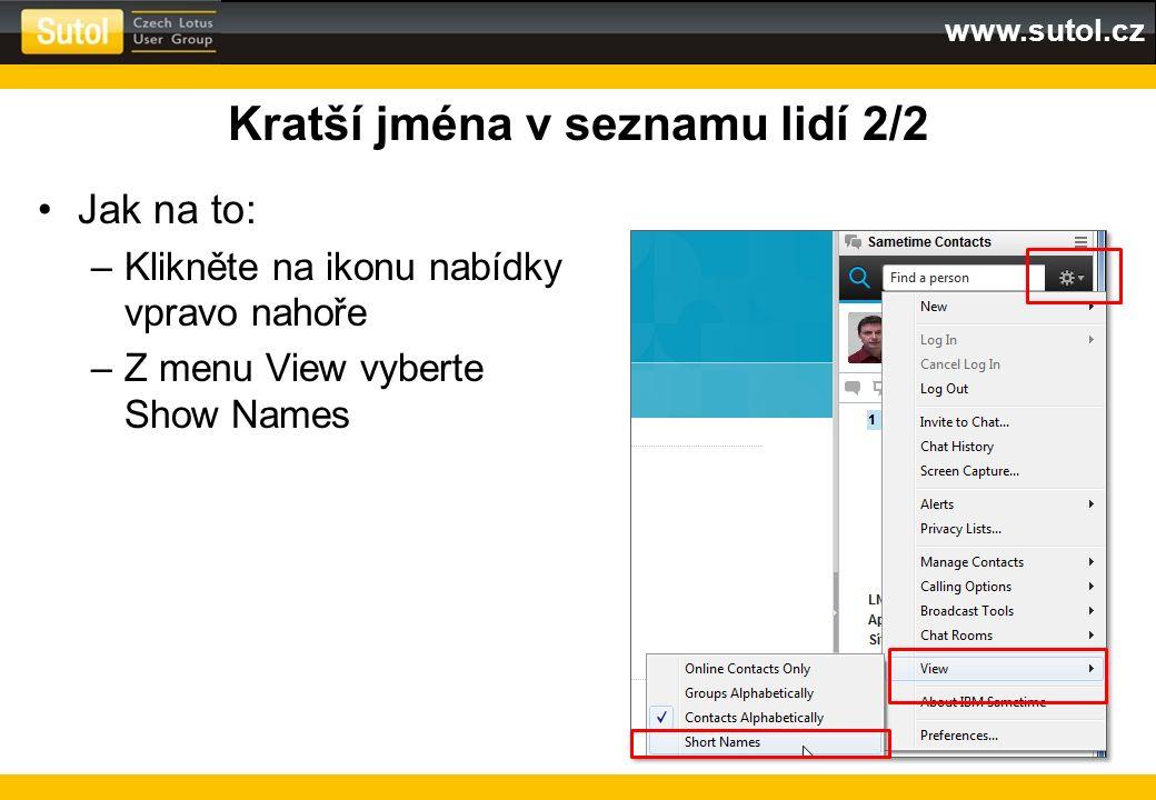 www.sutol.cz Kratší jména v seznamu lidí 2/2 Jak na to: –Klikněte na ikonu nabídky vpravo nahoře –Z menu View vyberte Show Names