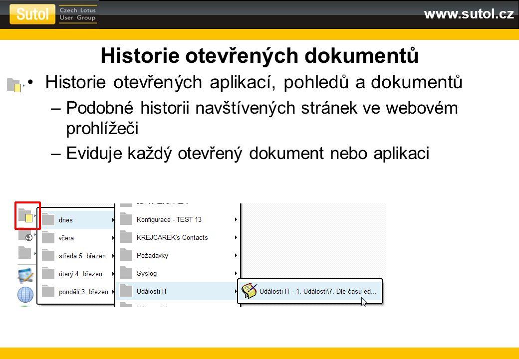 www.sutol.cz Historie otevřených dokumentů Historie otevřených aplikací, pohledů a dokumentů –Podobné historii navštívených stránek ve webovém prohlíž