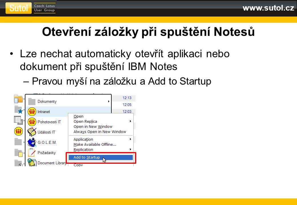 www.sutol.cz Otevření záložky při spuštění Notesů Lze nechat automaticky otevřít aplikaci nebo dokument při spuštění IBM Notes –Pravou myší na záložku