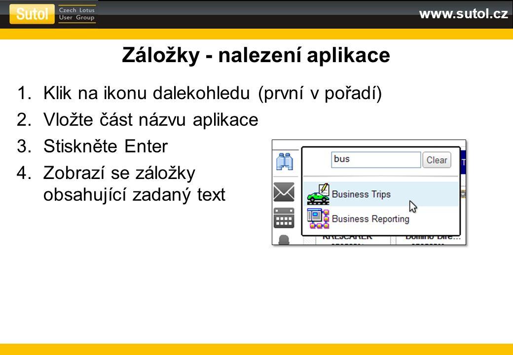 www.sutol.cz Záložky - nalezení aplikace 1.Klik na ikonu dalekohledu (první v pořadí) 2.Vložte část názvu aplikace 3.Stiskněte Enter 4.Zobrazí se zálo