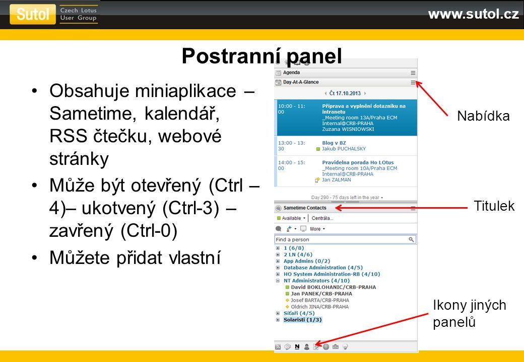 www.sutol.cz Postranní panel Obsahuje miniaplikace – Sametime, kalendář, RSS čtečku, webové stránky Může být otevřený (Ctrl – 4)– ukotvený (Ctrl-3) –