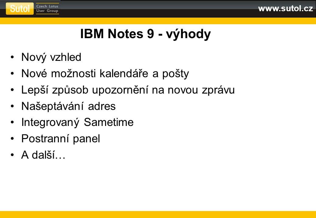 www.sutol.cz IBM Notes 9 - výhody Nový vzhled Nové možnosti kalendáře a pošty Lepší způsob upozornění na novou zprávu Našeptávání adres Integrovaný Sa