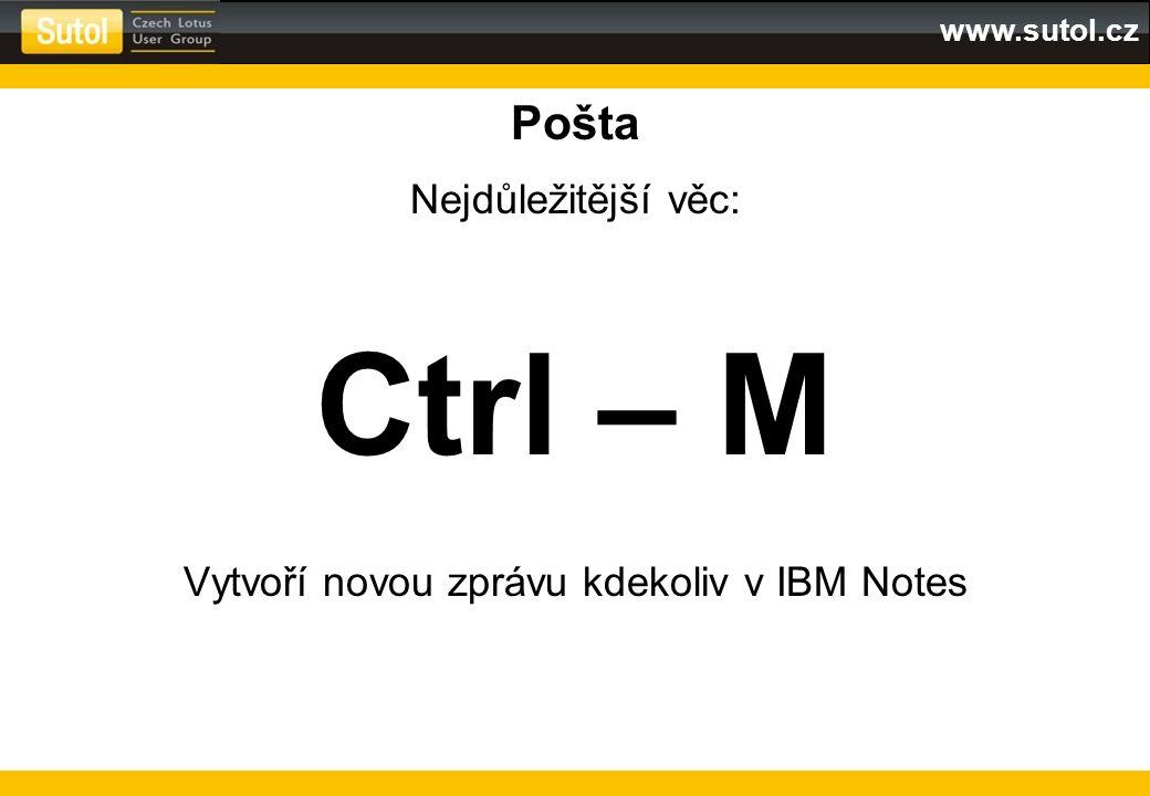 www.sutol.cz Pošta Nejdůležitější věc: Ctrl – M Vytvoří novou zprávu kdekoliv v IBM Notes