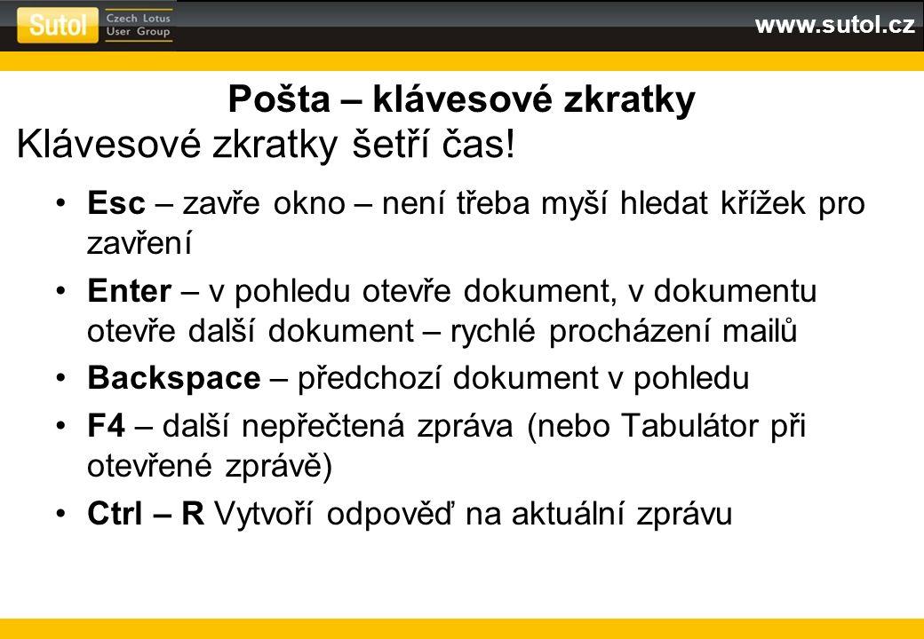 www.sutol.cz Pošta – klávesové zkratky Esc – zavře okno – není třeba myší hledat křížek pro zavření Enter – v pohledu otevře dokument, v dokumentu ote