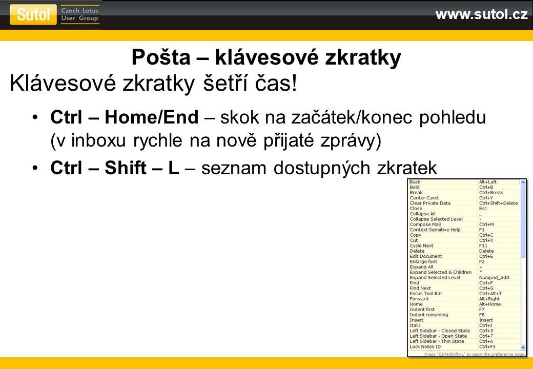 www.sutol.cz Pošta – klávesové zkratky Ctrl – Home/End – skok na začátek/konec pohledu (v inboxu rychle na nově přijaté zprávy) Ctrl – Shift – L – sez