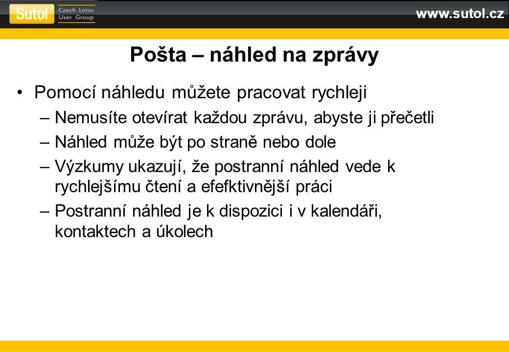 www.sutol.cz Pošta – náhled na zprávy Pomocí náhledu můžete pracovat rychleji –Nemusíte otevírat každou zprávu, abyste ji přečetli –Náhled může být po