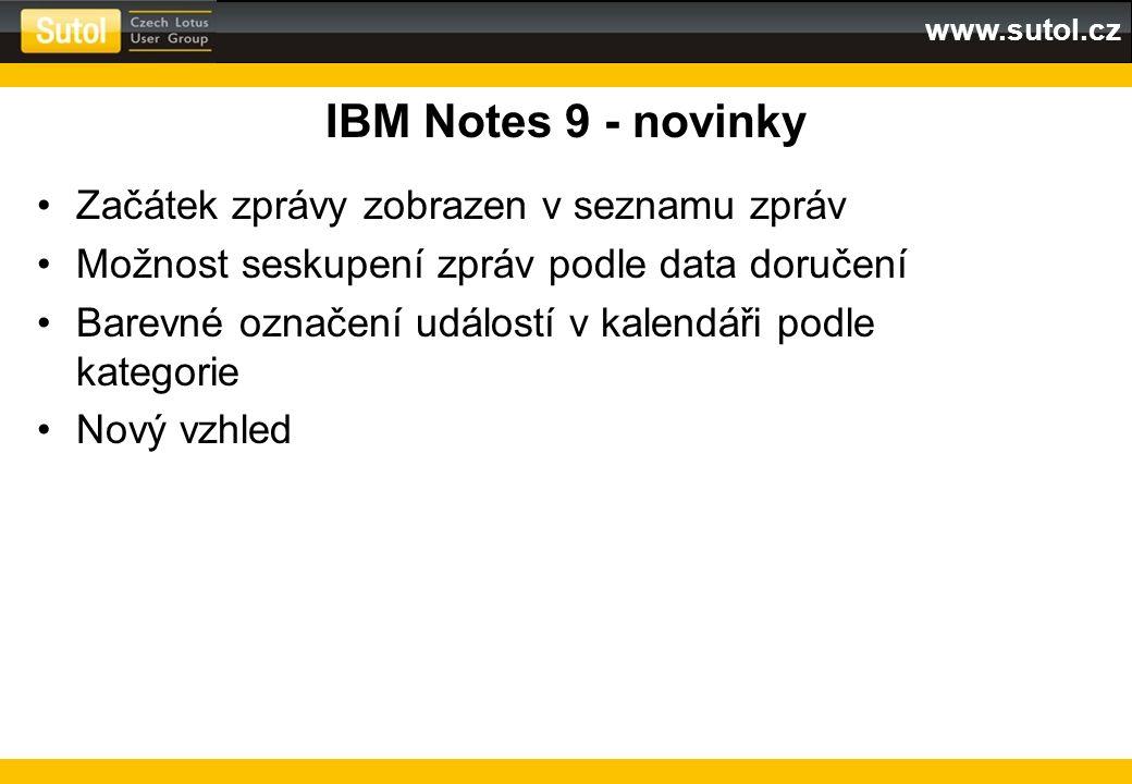 www.sutol.cz IBM Notes 9 - novinky Začátek zprávy zobrazen v seznamu zpráv Možnost seskupení zpráv podle data doručení Barevné označení událostí v kal