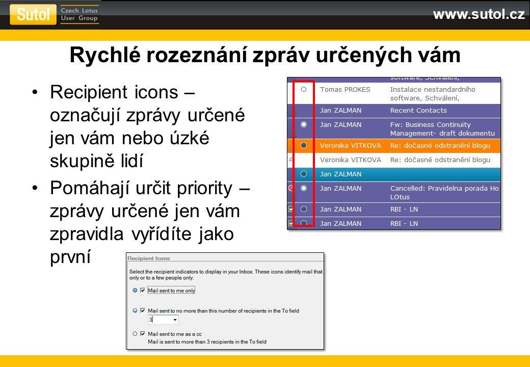 www.sutol.cz Rychlé rozeznání zpráv určených vám Recipient icons – označují zprávy určené jen vám nebo úzké skupině lidí Pomáhají určit priority – zpr