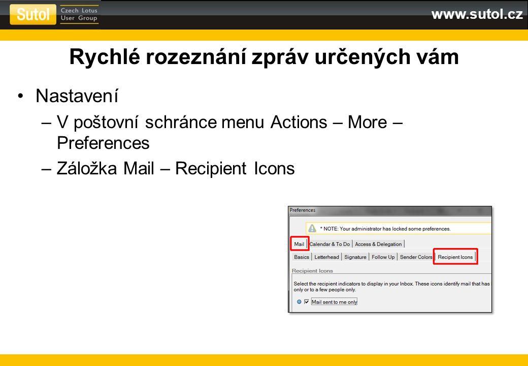 www.sutol.cz Rychlé rozeznání zpráv určených vám Nastavení –V poštovní schránce menu Actions – More – Preferences –Záložka Mail – Recipient Icons