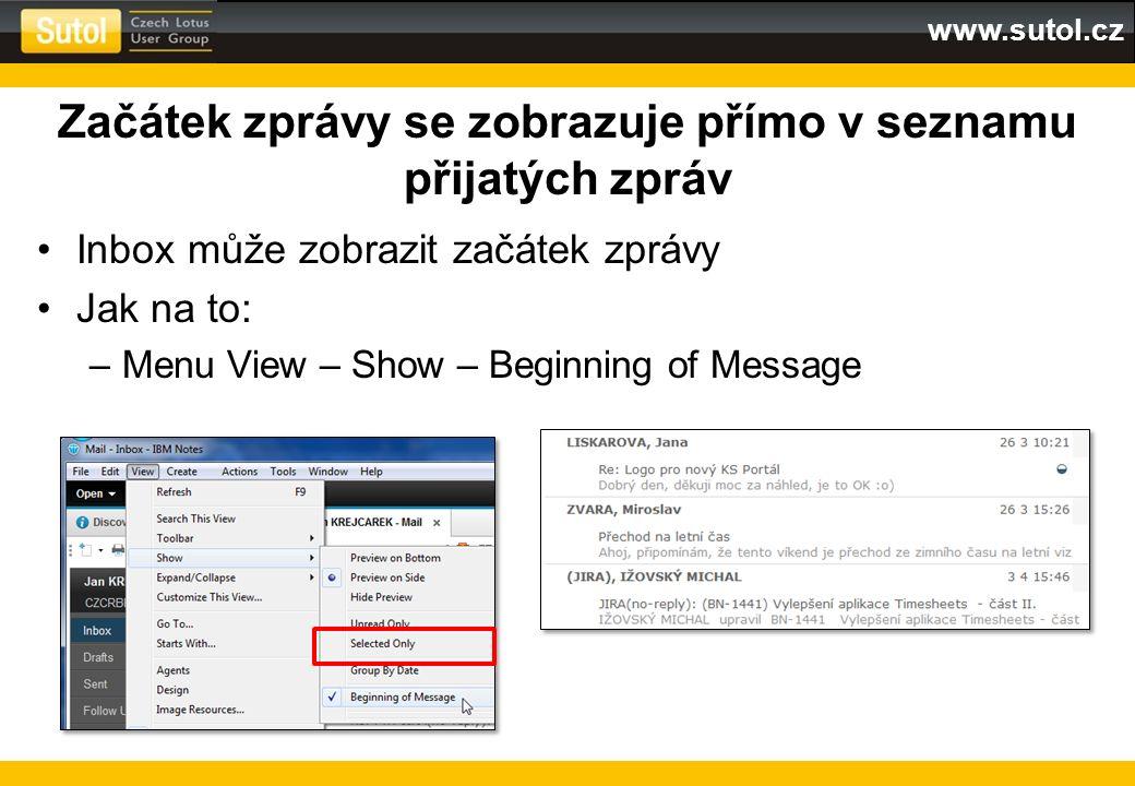 www.sutol.cz Začátek zprávy se zobrazuje přímo v seznamu přijatých zpráv Inbox může zobrazit začátek zprávy Jak na to: –Menu View – Show – Beginning o