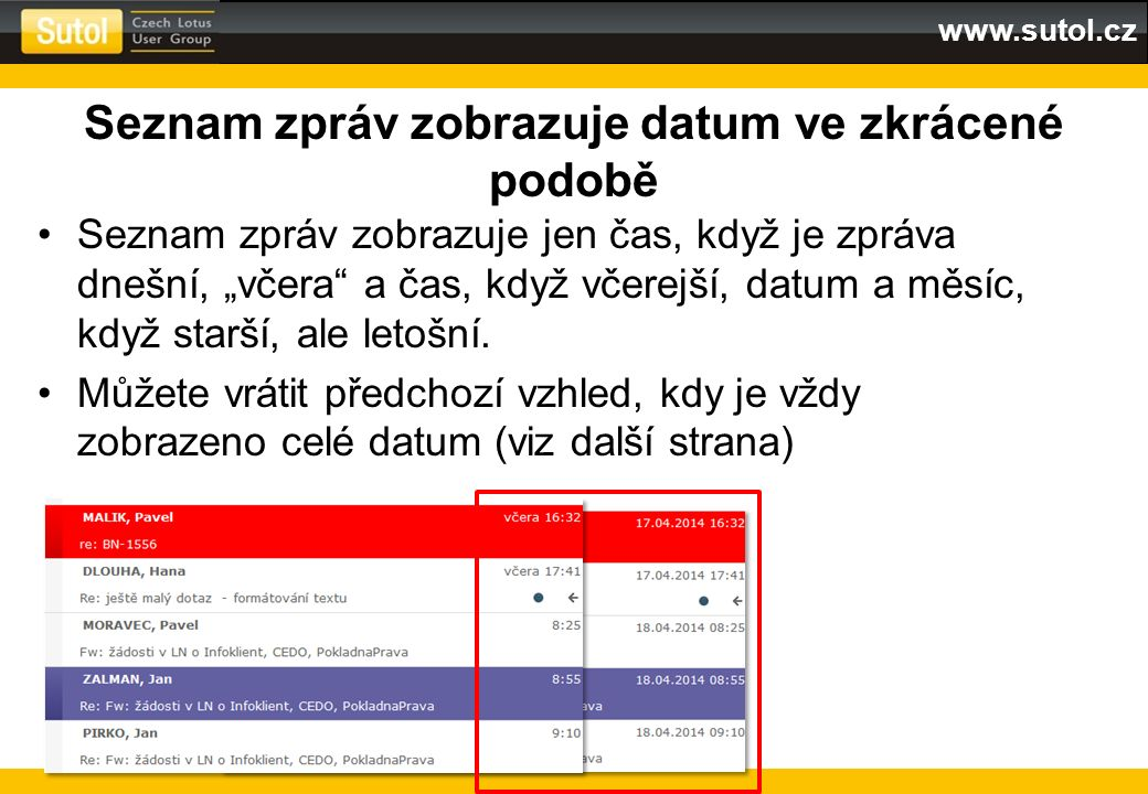 """www.sutol.cz Seznam zpráv zobrazuje datum ve zkrácené podobě Seznam zpráv zobrazuje jen čas, když je zpráva dnešní, """"včera"""" a čas, když včerejší, datu"""
