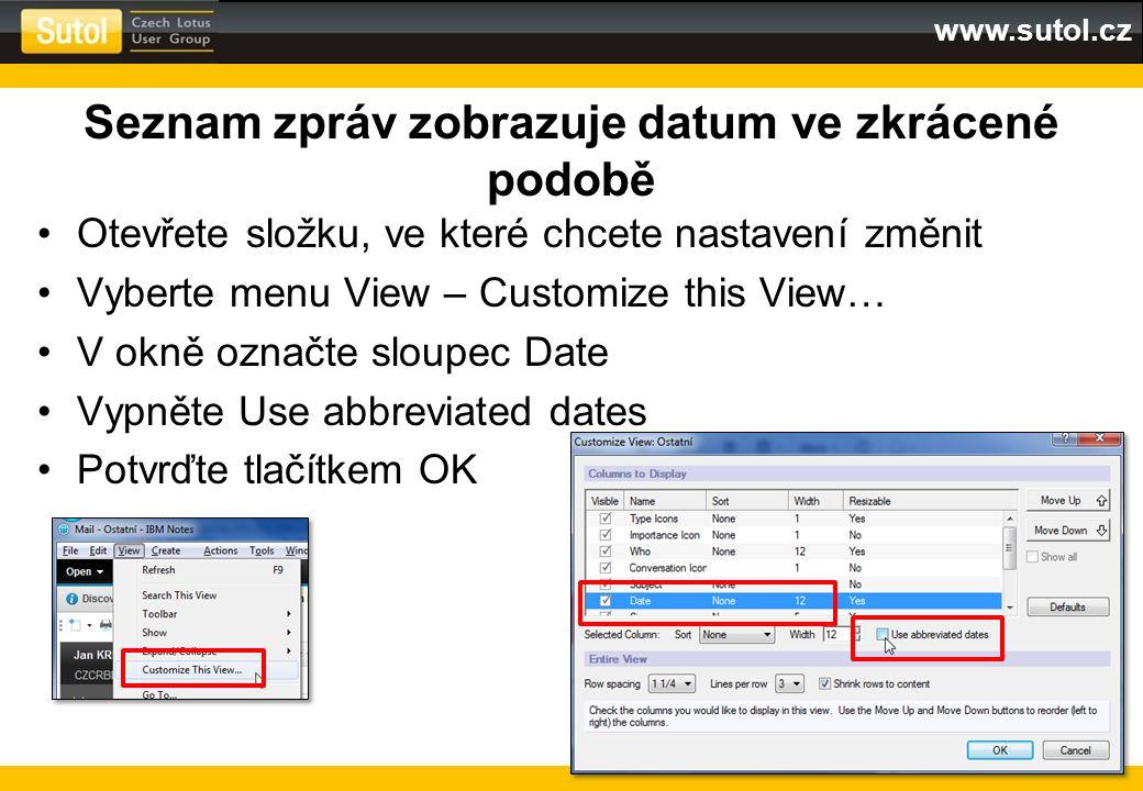 www.sutol.cz Seznam zpráv zobrazuje datum ve zkrácené podobě Otevřete složku, ve které chcete nastavení změnit Vyberte menu View – Customize this View