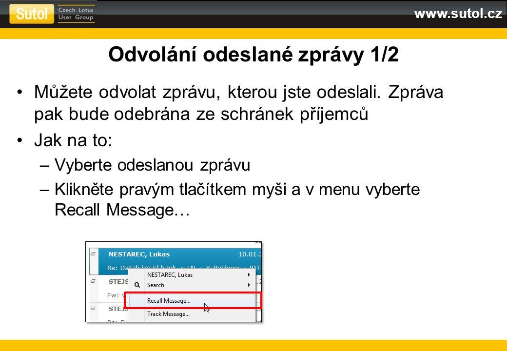 www.sutol.cz Odvolání odeslané zprávy 1/2 Můžete odvolat zprávu, kterou jste odeslali. Zpráva pak bude odebrána ze schránek příjemců Jak na to: –Vyber