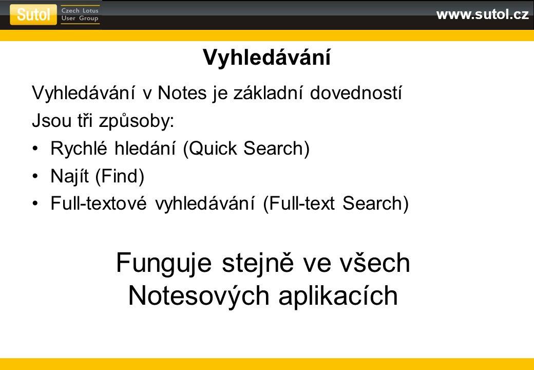 www.sutol.cz Vyhledávání Vyhledávání v Notes je základní dovedností Jsou tři způsoby: Rychlé hledání (Quick Search) Najít (Find) Full-textové vyhledáv