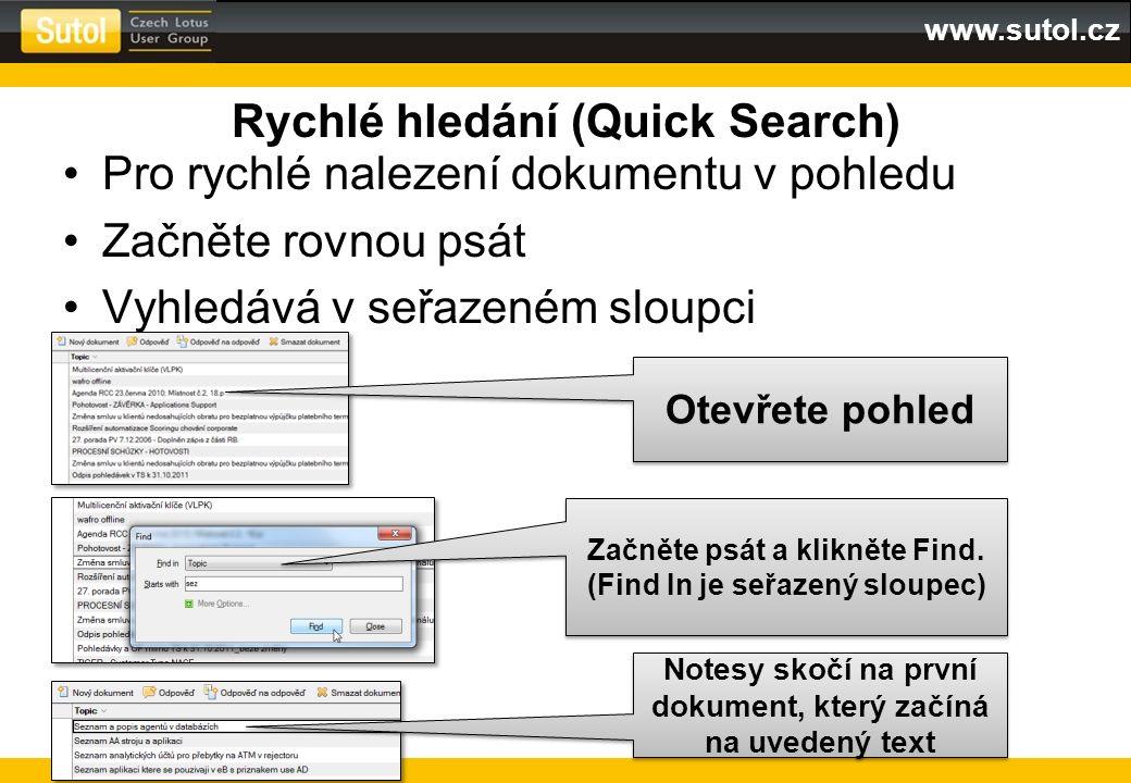 www.sutol.cz Rychlé hledání (Quick Search) Pro rychlé nalezení dokumentu v pohledu Začněte rovnou psát Vyhledává v seřazeném sloupci Otevřete pohled Z
