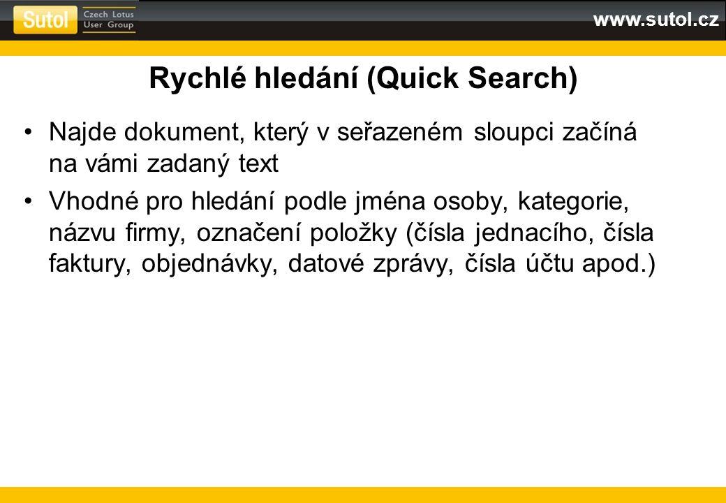 www.sutol.cz Rychlé hledání (Quick Search) Najde dokument, který v seřazeném sloupci začíná na vámi zadaný text Vhodné pro hledání podle jména osoby,
