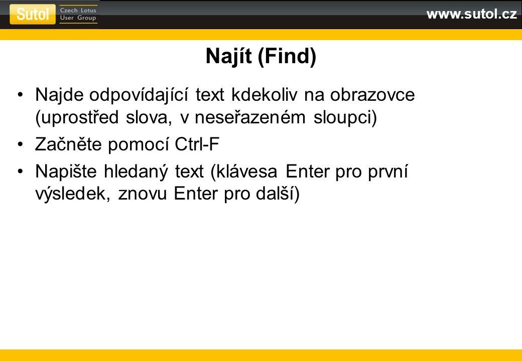 www.sutol.cz Najít (Find) Najde odpovídající text kdekoliv na obrazovce (uprostřed slova, v neseřazeném sloupci) Začněte pomocí Ctrl-F Napište hledaný