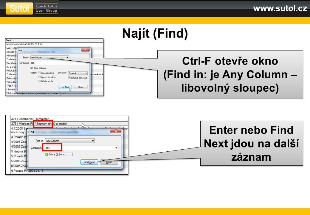 www.sutol.cz Najít (Find) Ctrl-F otevře okno (Find in: je Any Column – libovolný sloupec) Ctrl-F otevře okno (Find in: je Any Column – libovolný sloup