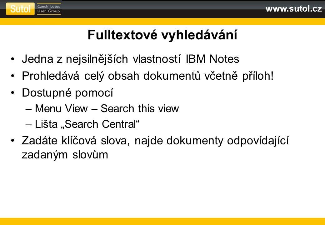 www.sutol.cz Fulltextové vyhledávání Jedna z nejsilnějších vlastností IBM Notes Prohledává celý obsah dokumentů včetně příloh! Dostupné pomocí –Menu V