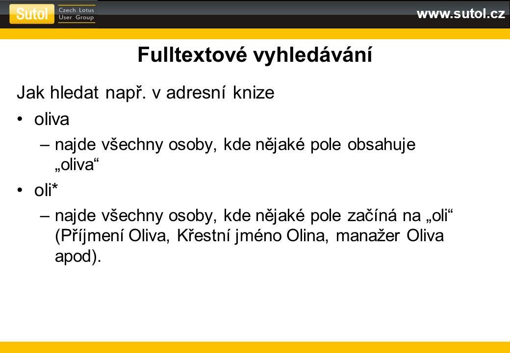 """www.sutol.cz Fulltextové vyhledávání Jak hledat např. v adresní knize oliva –najde všechny osoby, kde nějaké pole obsahuje """"oliva"""" oli* –najde všechny"""
