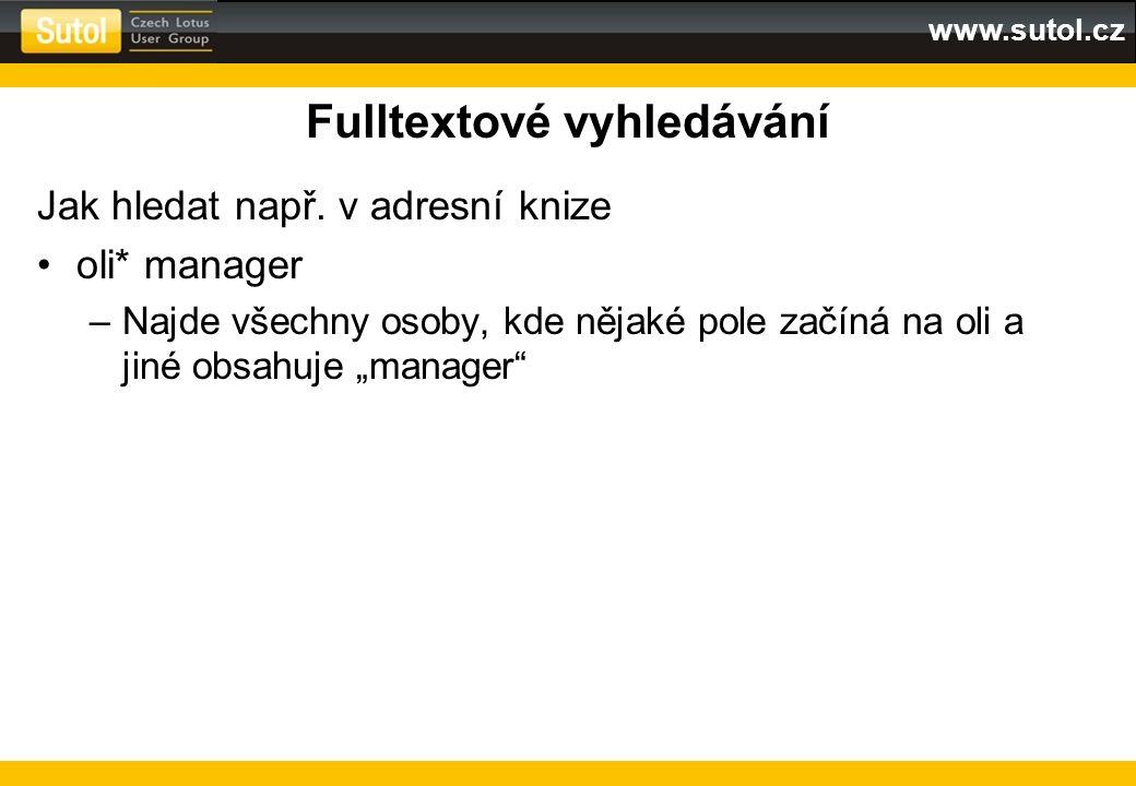 www.sutol.cz Fulltextové vyhledávání Jak hledat např. v adresní knize oli* manager –Najde všechny osoby, kde nějaké pole začíná na oli a jiné obsahuje