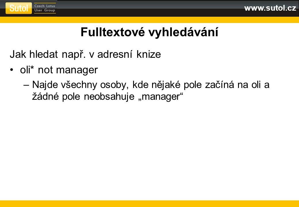 www.sutol.cz Fulltextové vyhledávání Jak hledat např. v adresní knize oli* not manager –Najde všechny osoby, kde nějaké pole začíná na oli a žádné pol
