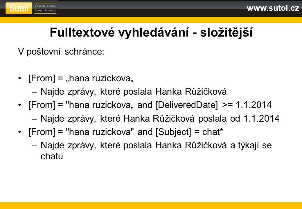 """www.sutol.cz Fulltextové vyhledávání - složitější V poštovní schránce: [From] = """"hana ruzickova"""" –Najde zprávy, které poslala Hanka Růžičková [From] ="""