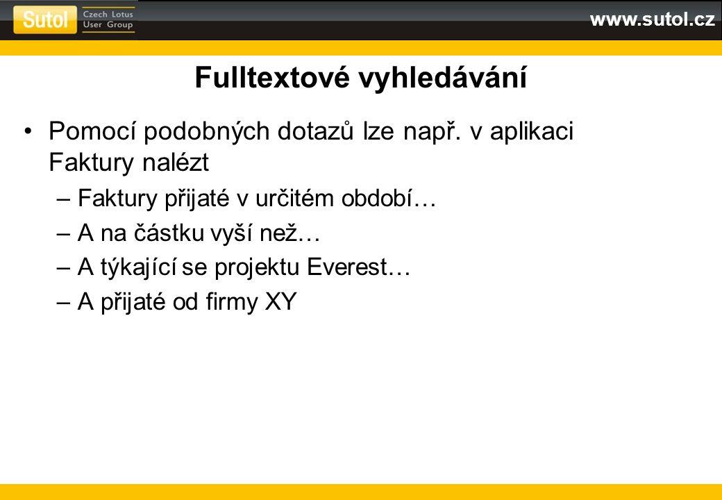 www.sutol.cz Fulltextové vyhledávání Pomocí podobných dotazů lze např. v aplikaci Faktury nalézt –Faktury přijaté v určitém období… –A na částku vyší