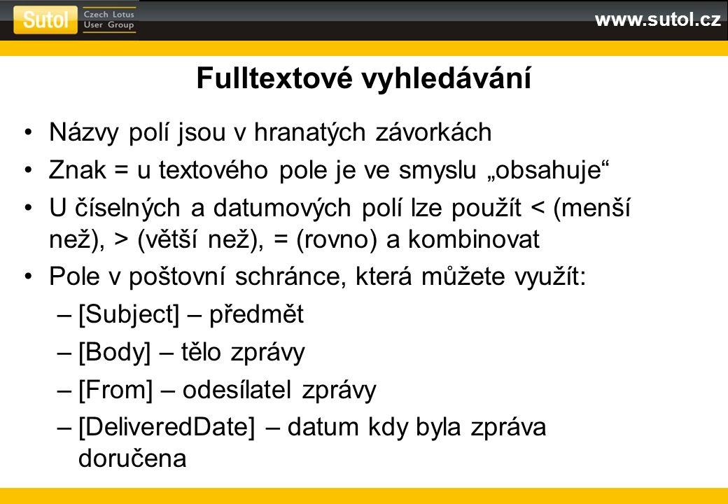 """www.sutol.cz Fulltextové vyhledávání Názvy polí jsou v hranatých závorkách Znak = u textového pole je ve smyslu """"obsahuje"""" U číselných a datumových po"""