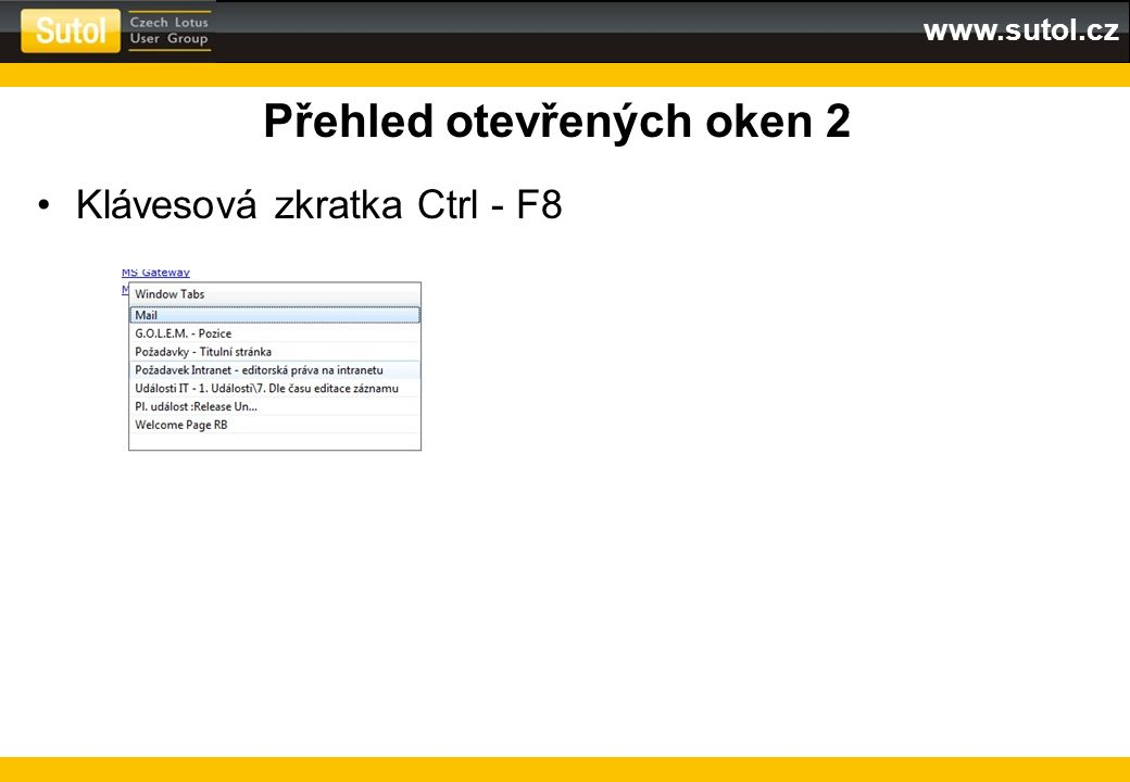 www.sutol.cz Vyhledávání Vyhledávání v Notes je základní dovedností Jsou tři způsoby: Rychlé hledání (Quick Search) Najít (Find) Full-textové vyhledávání (Full-text Search) Funguje stejně ve všech Notesových aplikacích