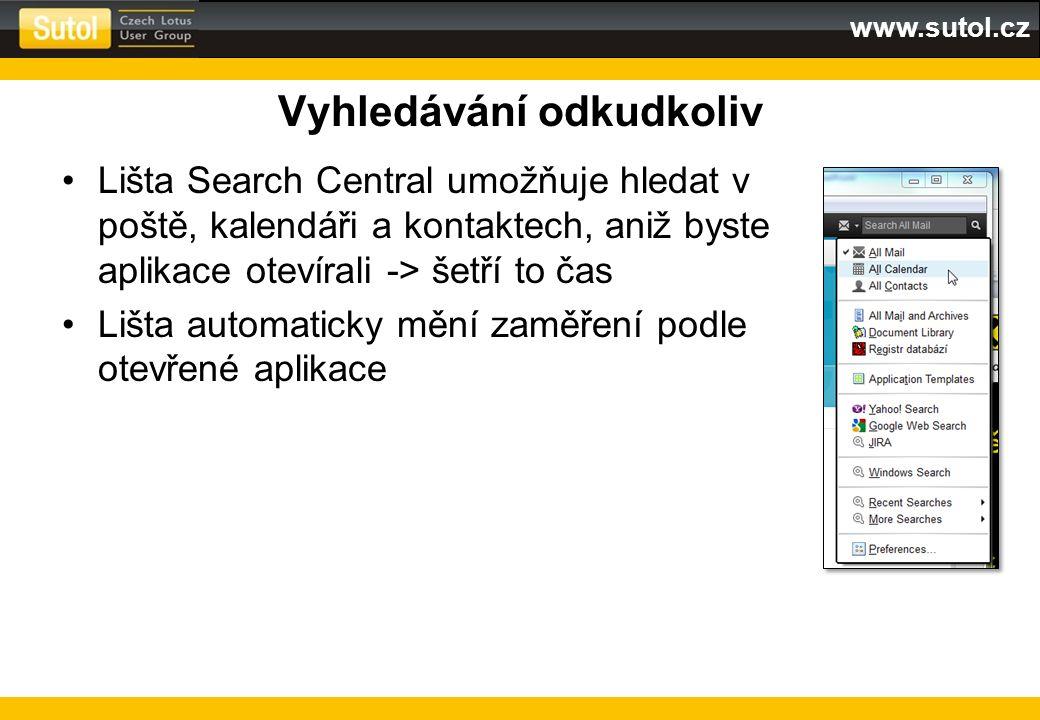 www.sutol.cz Vyhledávání odkudkoliv Lišta Search Central umožňuje hledat v poště, kalendáři a kontaktech, aniž byste aplikace otevírali -> šetří to ča