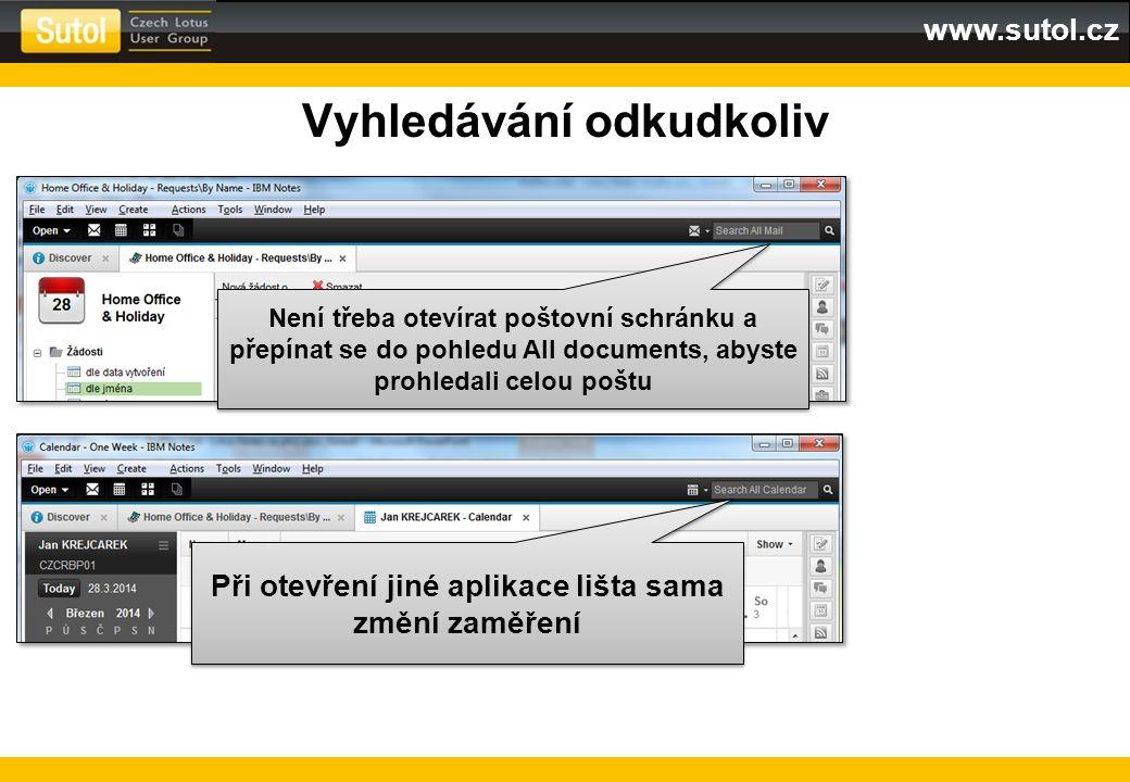 www.sutol.cz Vyhledávání odkudkoliv Při otevření jiné aplikace lišta sama změní zaměření Není třeba otevírat poštovní schránku a přepínat se do pohled