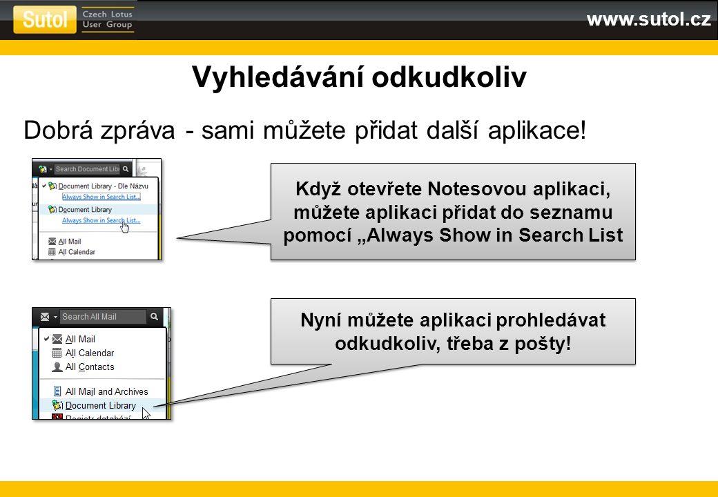 www.sutol.cz Vyhledávání odkudkoliv Dobrá zpráva - sami můžete přidat další aplikace! Když otevřete Notesovou aplikaci, můžete aplikaci přidat do sezn