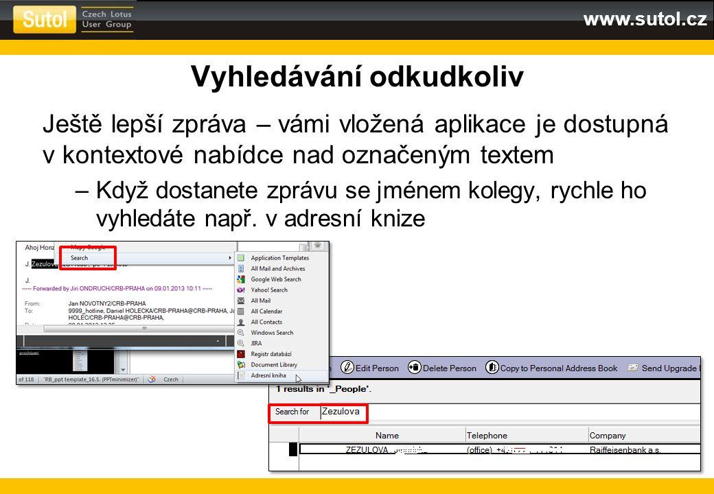 www.sutol.cz Vyhledávání odkudkoliv Ještě lepší zpráva – vámi vložená aplikace je dostupná v kontextové nabídce nad označeným textem –Když dostanete z