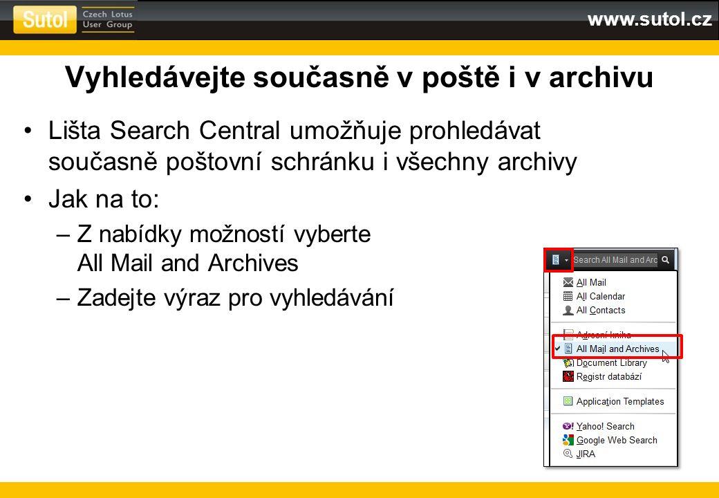 www.sutol.cz Vyhledávejte současně v poště i v archivu Lišta Search Central umožňuje prohledávat současně poštovní schránku i všechny archivy Jak na t