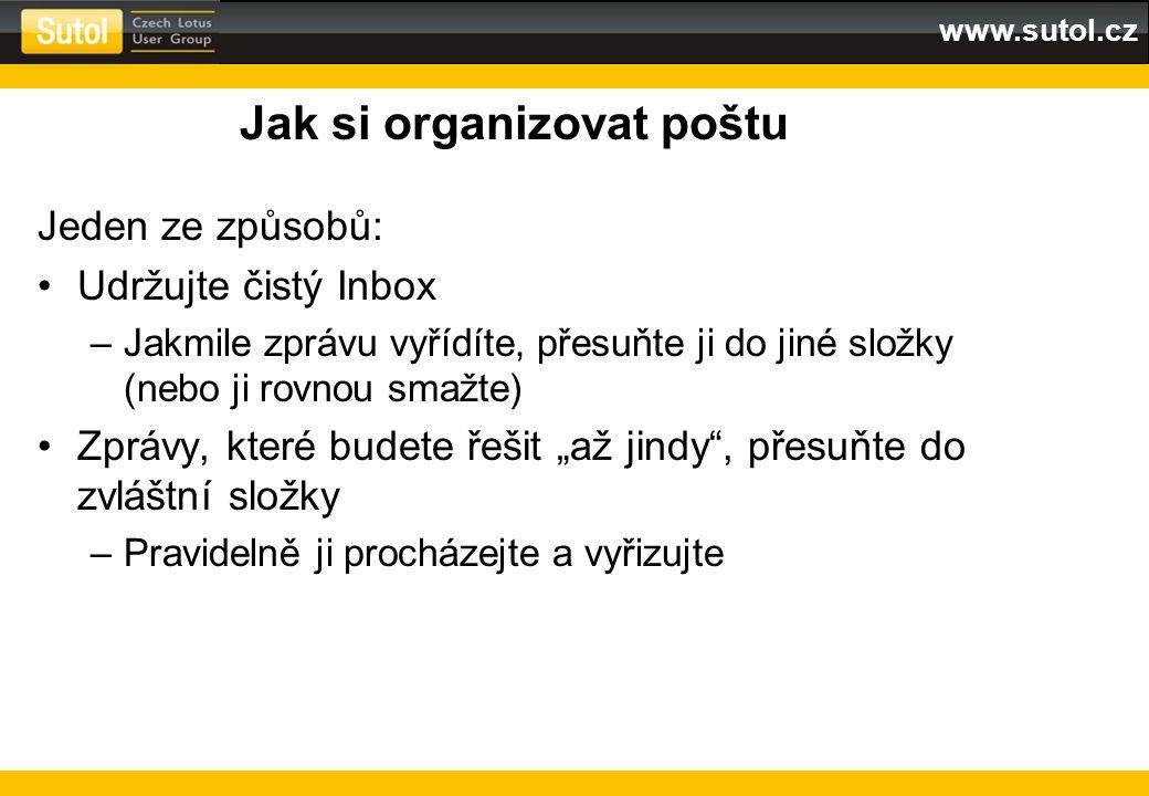 www.sutol.cz Jak si organizovat poštu Jeden ze způsobů: Udržujte čistý Inbox –Jakmile zprávu vyřídíte, přesuňte ji do jiné složky (nebo ji rovnou smaž