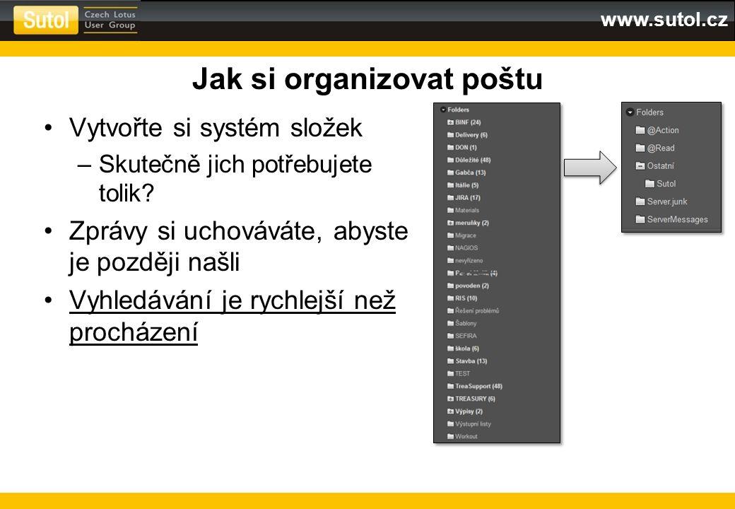 www.sutol.cz Jak si organizovat poštu Vytvořte si systém složek –Skutečně jich potřebujete tolik? Zprávy si uchováváte, abyste je později našli Vyhled