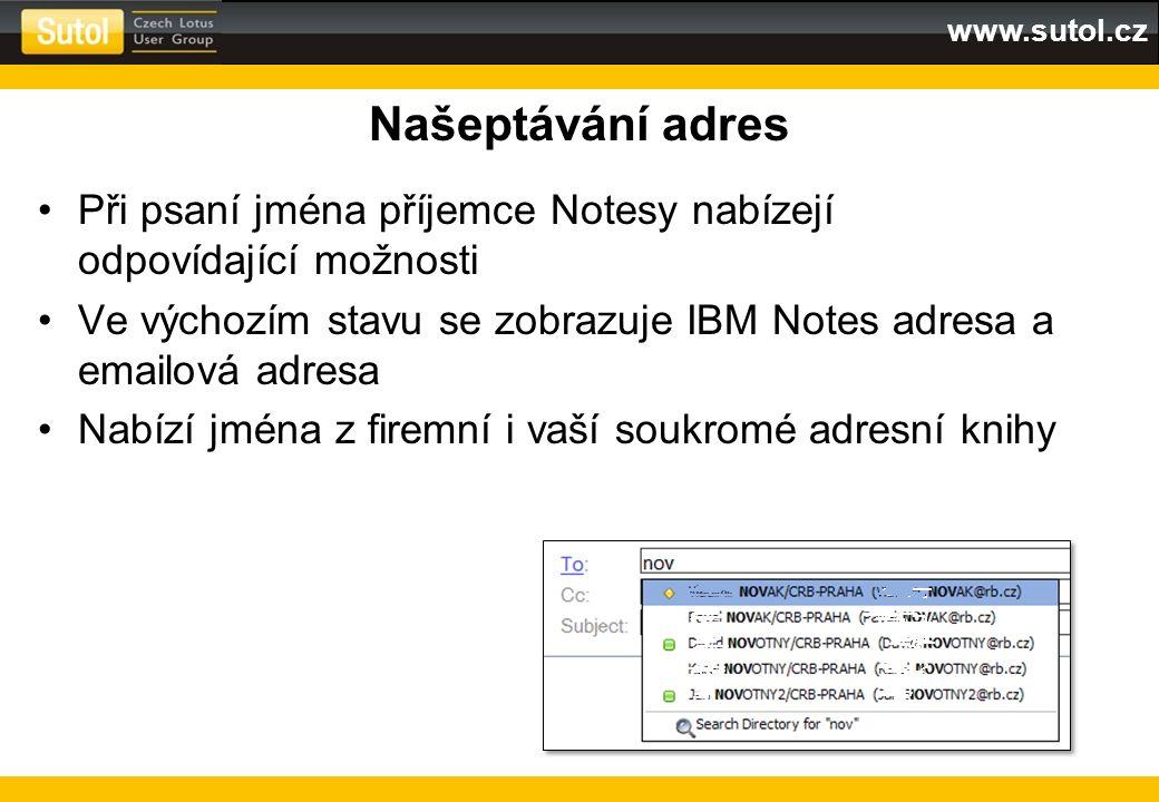 www.sutol.cz Našeptávání adres Při psaní jména příjemce Notesy nabízejí odpovídající možnosti Ve výchozím stavu se zobrazuje IBM Notes adresa a emailo
