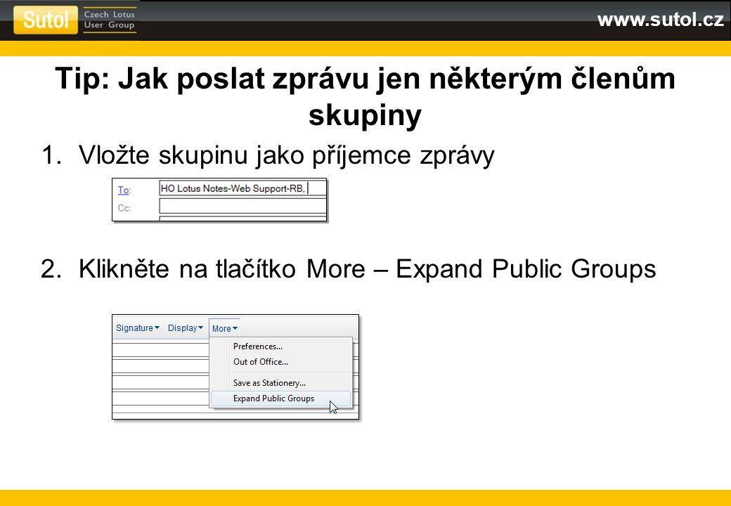 www.sutol.cz Tip: Jak poslat zprávu jen některým členům skupiny 1.Vložte skupinu jako příjemce zprávy 2.Klikněte na tlačítko More – Expand Public Grou
