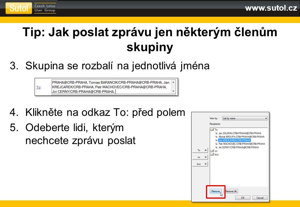 www.sutol.cz Tip: Jak poslat zprávu jen některým členům skupiny 3.Skupina se rozbalí na jednotlivá jména 4.Klikněte na odkaz To: před polem 5.Odeberte
