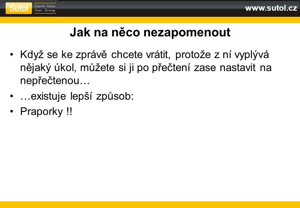 www.sutol.cz Jak na něco nezapomenout Když se ke zprávě chcete vrátit, protože z ní vyplývá nějaký úkol, můžete si ji po přečtení zase nastavit na nep