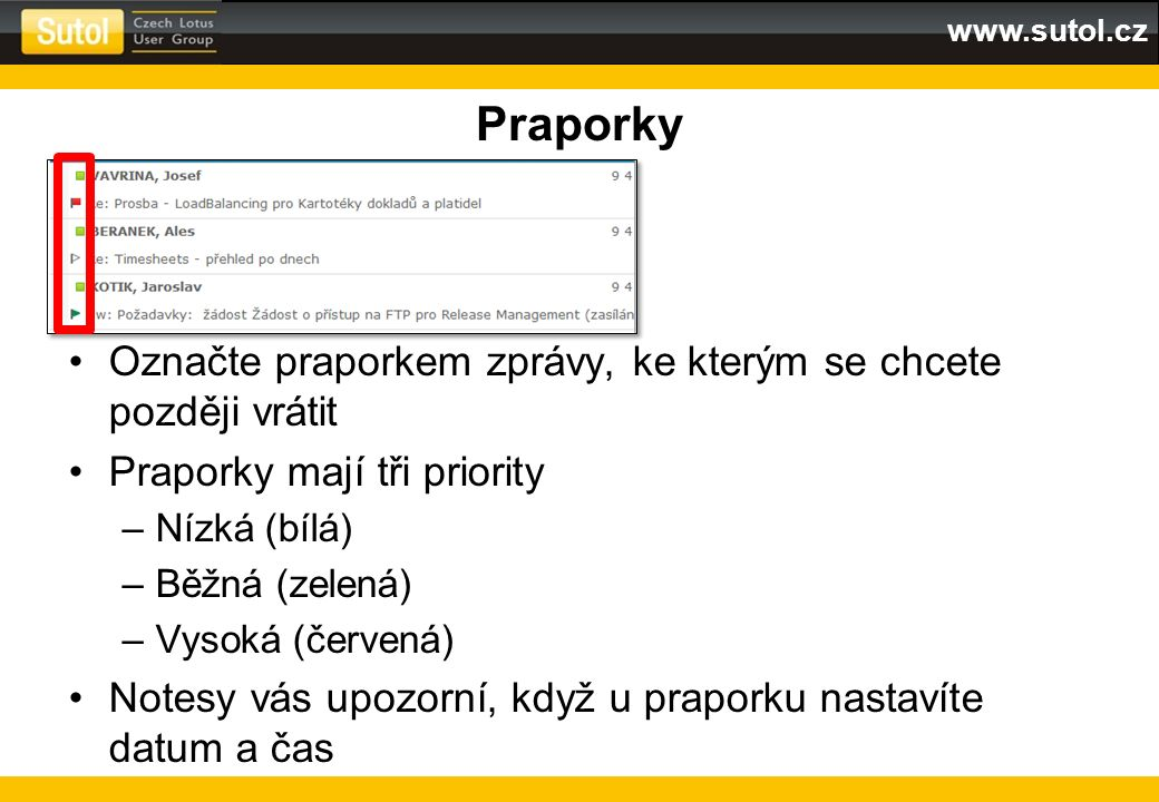 www.sutol.cz Praporky Označte praporkem zprávy, ke kterým se chcete později vrátit Praporky mají tři priority –Nízká (bílá) –Běžná (zelená) –Vysoká (č